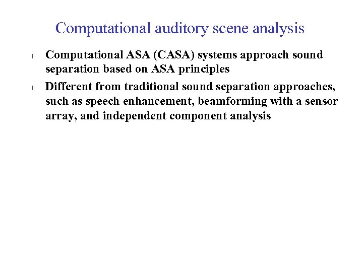 Computational auditory scene analysis l l Computational ASA (CASA) systems approach sound separation based