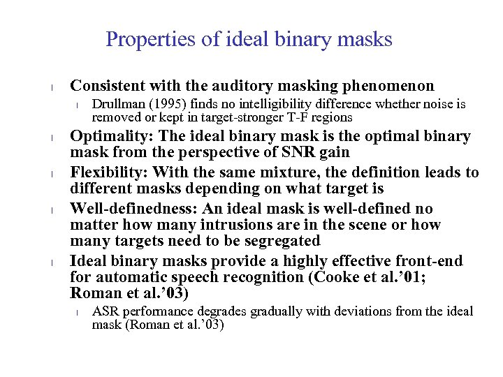 Properties of ideal binary masks l Consistent with the auditory masking phenomenon l l