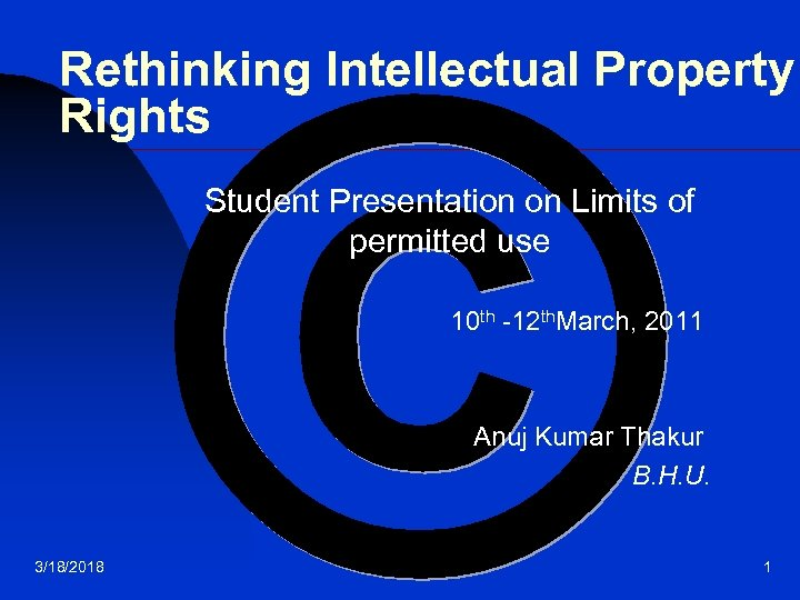 Rethinking Intellectual Property Rights Student Presentation on Limits of permitted use 10 th -12