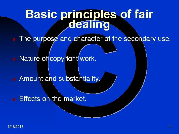 Basic principles of fair dealing n The purpose and character of the secondary use.