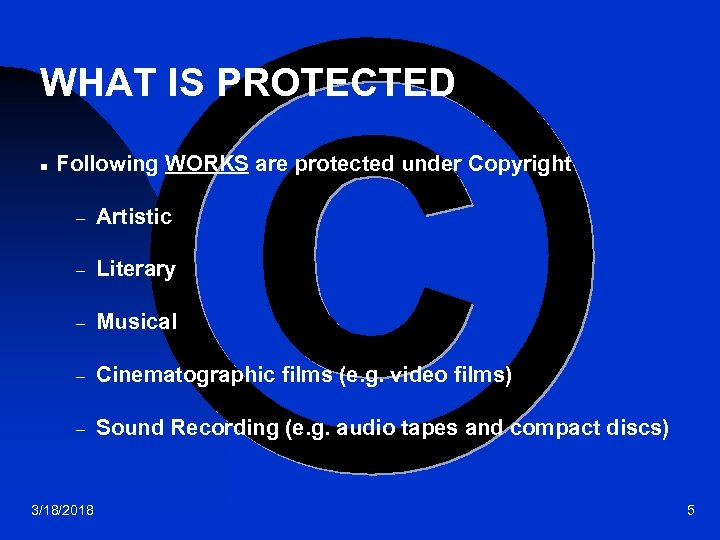 WHAT IS PROTECTED n Following WORKS are protected under Copyright – Artistic – Literary