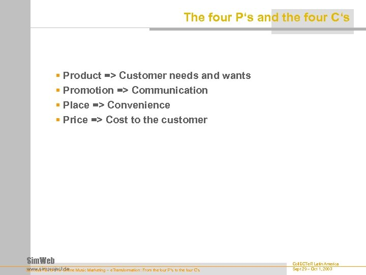 The four P's and the four C's § Product => Customer needs and wants