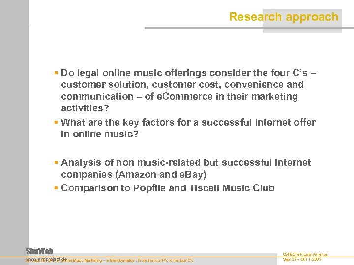 Research approach § Do legal online music offerings consider the four C's – customer