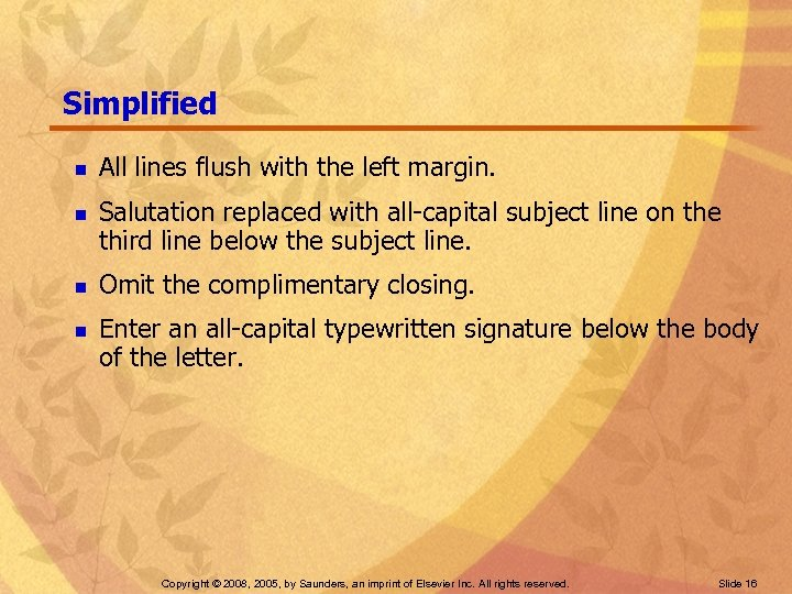 Simplified n n All lines flush with the left margin. Salutation replaced with all-capital