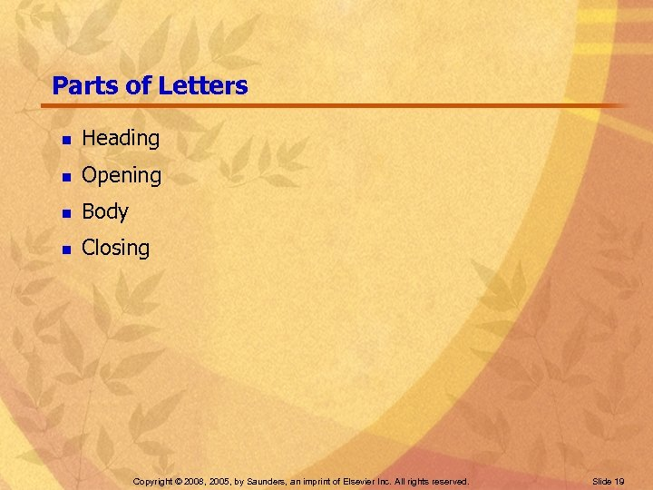 Parts of Letters n Heading n Opening n Body n Closing Copyright © 2008,