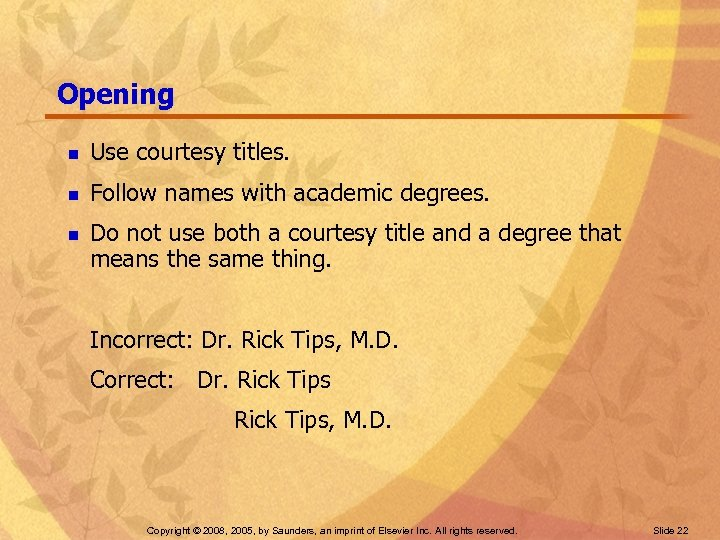 Opening n Use courtesy titles. n Follow names with academic degrees. n Do not