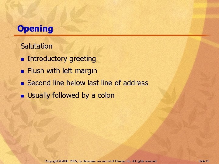 Opening Salutation n Introductory greeting n Flush with left margin n Second line below