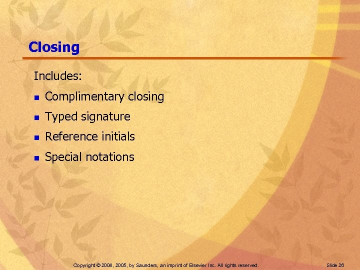 Closing Includes: n Complimentary closing n Typed signature n Reference initials n Special notations