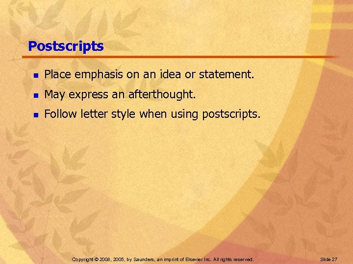 Postscripts n Place emphasis on an idea or statement. n May express an afterthought.