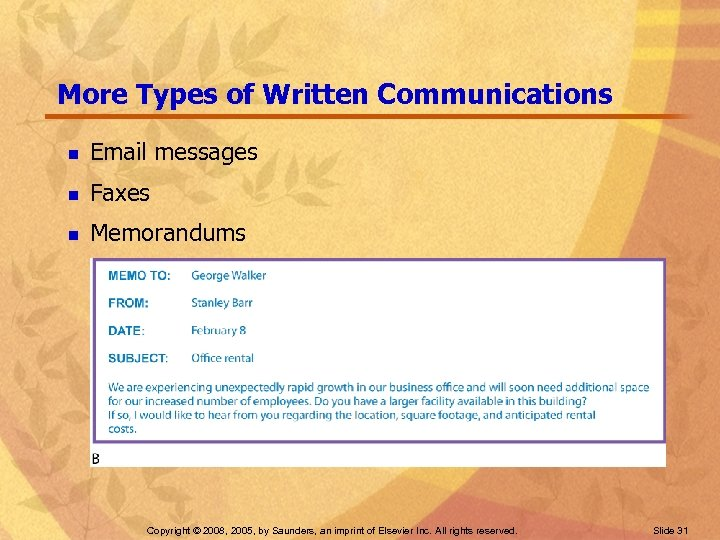 More Types of Written Communications n Email messages n Faxes n Memorandums Copyright ©
