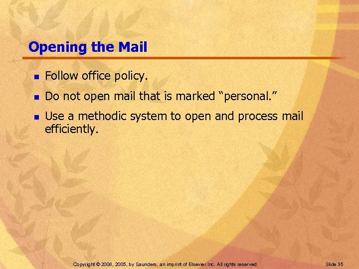 Opening the Mail n Follow office policy. n Do not open mail that is