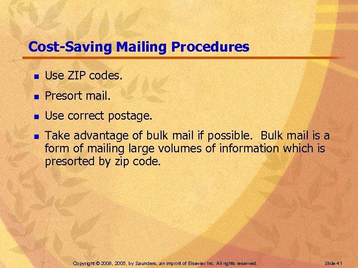 Cost-Saving Mailing Procedures n Use ZIP codes. n Presort mail. n Use correct postage.
