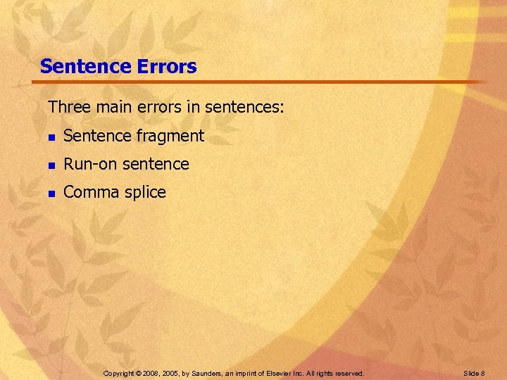 Sentence Errors Three main errors in sentences: n Sentence fragment n Run-on sentence n