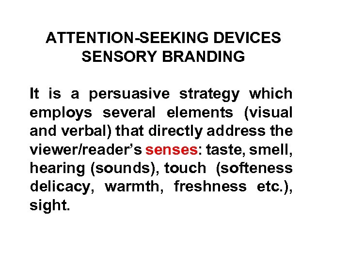 ATTENTION-SEEKING DEVICES SENSORY BRANDING It is a persuasive strategy which employs several elements (visual