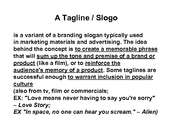 A Tagline / Slogo is a variant of a branding slogan typically used in