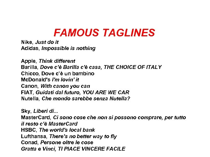 FAMOUS TAGLINES Nike, Just do it Adidas, Impossible is nothing Apple, Think different Barilla,