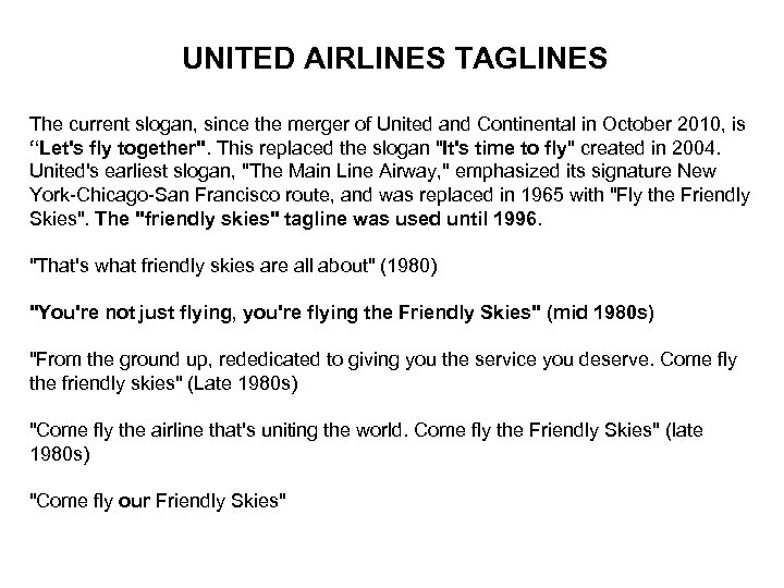 UNITED AIRLINES TAGLINES The current slogan, since the merger of United and Continental in
