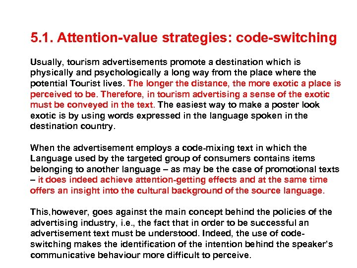5. 1. Attention-value strategies: code-switching Usually, tourism advertisements promote a destination which is physically