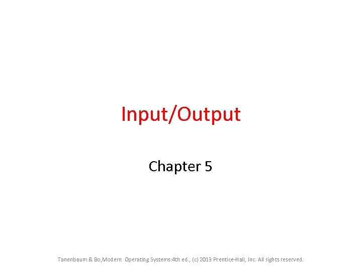 Input/Output Chapter 5 Tanenbaum & Bo, Modern Operating Systems: 4 th ed. , (c)