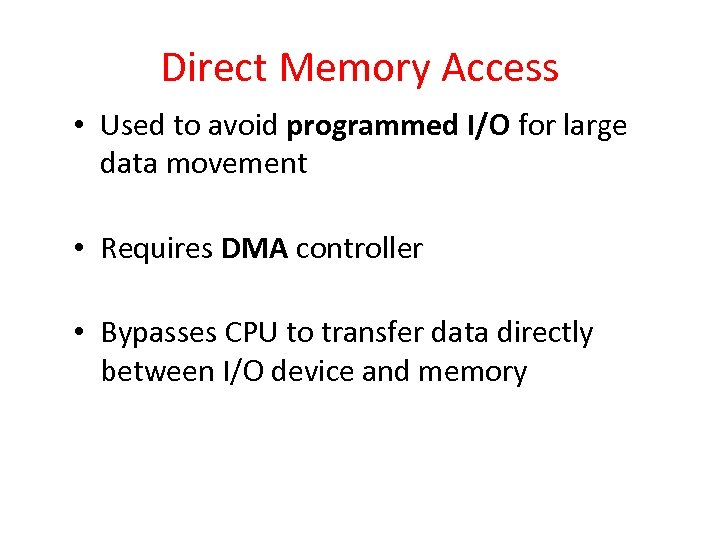 Direct Memory Access • Used to avoid programmed I/O for large data movement •