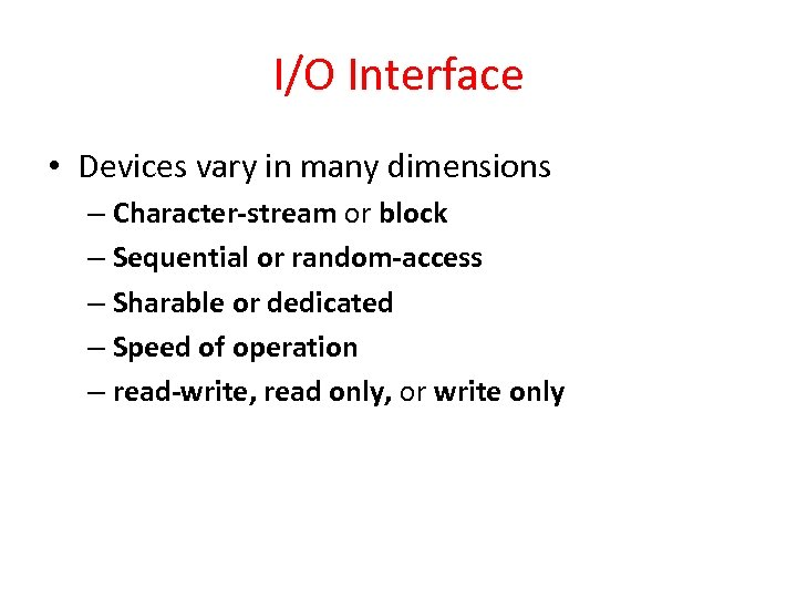 I/O Interface • Devices vary in many dimensions – Character-stream or block – Sequential
