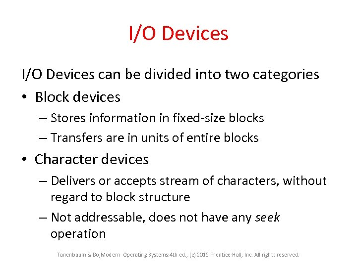 I/O Devices can be divided into two categories • Block devices – Stores information