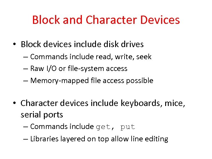 Block and Character Devices • Block devices include disk drives – Commands include read,