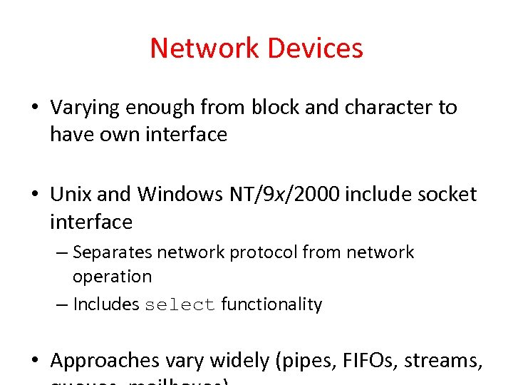 Network Devices • Varying enough from block and character to have own interface •
