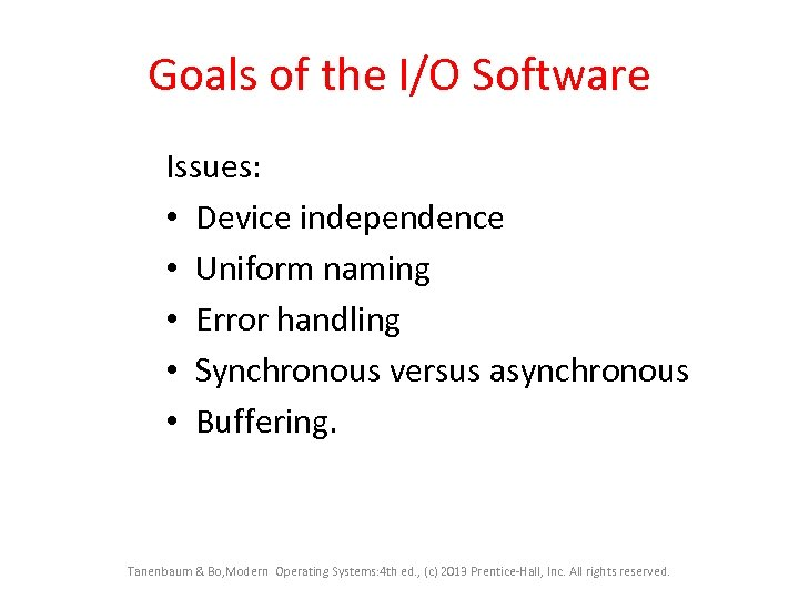 Goals of the I/O Software Issues: • Device independence • Uniform naming • Error