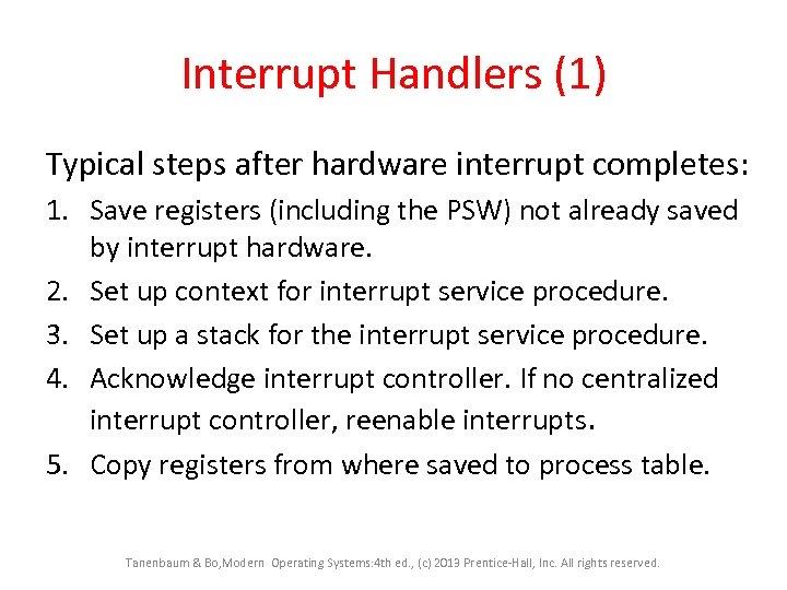 Interrupt Handlers (1) Typical steps after hardware interrupt completes: 1. Save registers (including the