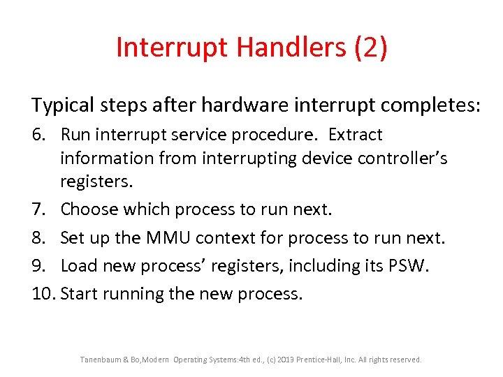 Interrupt Handlers (2) Typical steps after hardware interrupt completes: 6. Run interrupt service procedure.