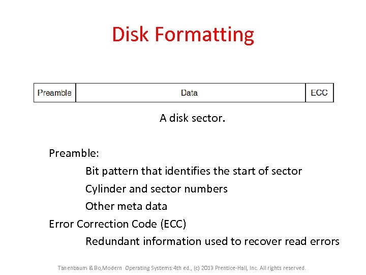 Disk Formatting A disk sector. Preamble: Bit pattern that identifies the start of sector