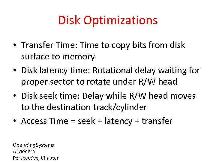 Disk Optimizations • Transfer Time: Time to copy bits from disk surface to memory
