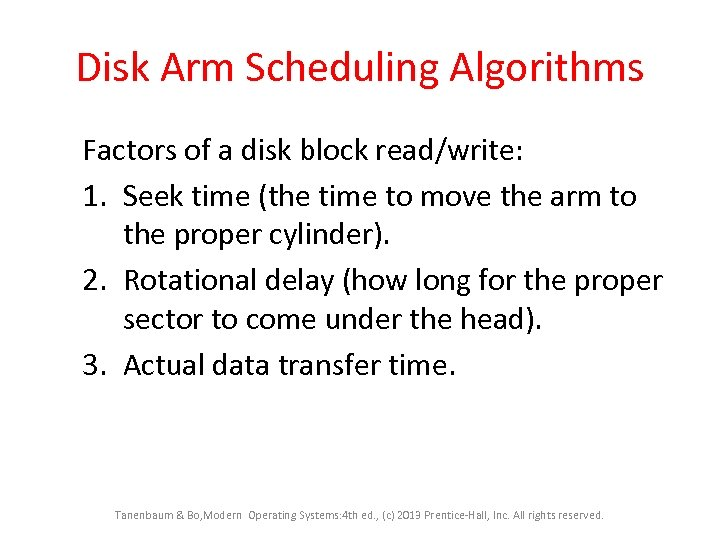 Disk Arm Scheduling Algorithms Factors of a disk block read/write: 1. Seek time (the