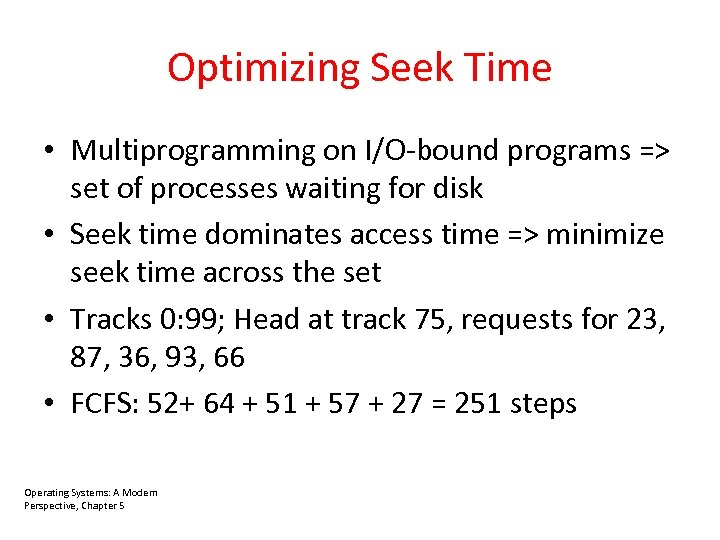 Optimizing Seek Time • Multiprogramming on I/O-bound programs => set of processes waiting for