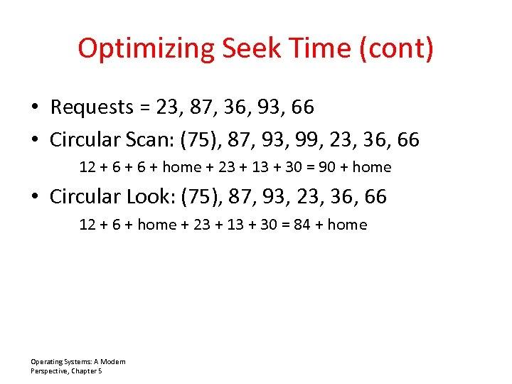 Optimizing Seek Time (cont) • Requests = 23, 87, 36, 93, 66 • Circular