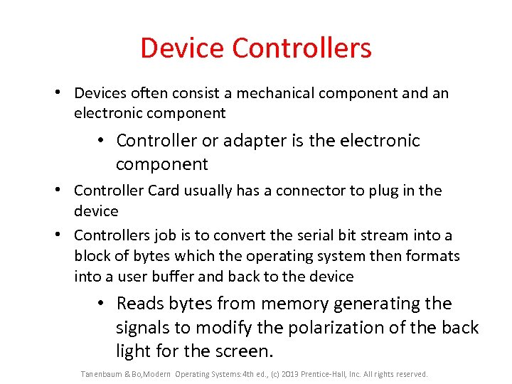 Device Controllers • Devices often consist a mechanical component and an electronic component •