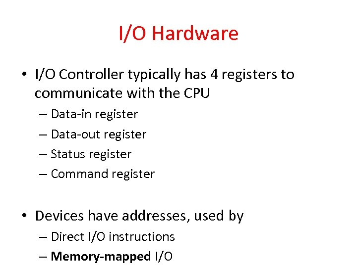 I/O Hardware • I/O Controller typically has 4 registers to communicate with the CPU