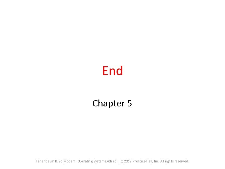 End Chapter 5 Tanenbaum & Bo, Modern Operating Systems: 4 th ed. , (c)