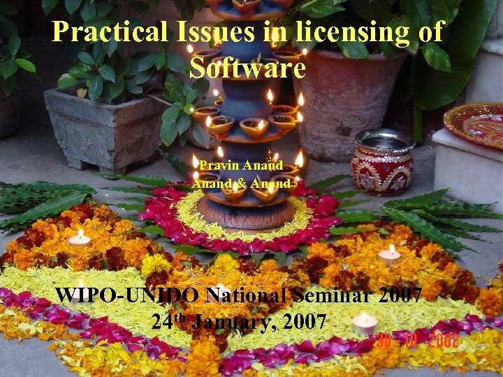 Practical Issues in licensing of Software Pravin Anand & Anand WIPO-UNIDO National Seminar 2007