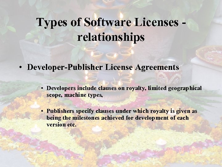 Types of Software Licenses relationships • Developer-Publisher License Agreements • Developers include clauses on