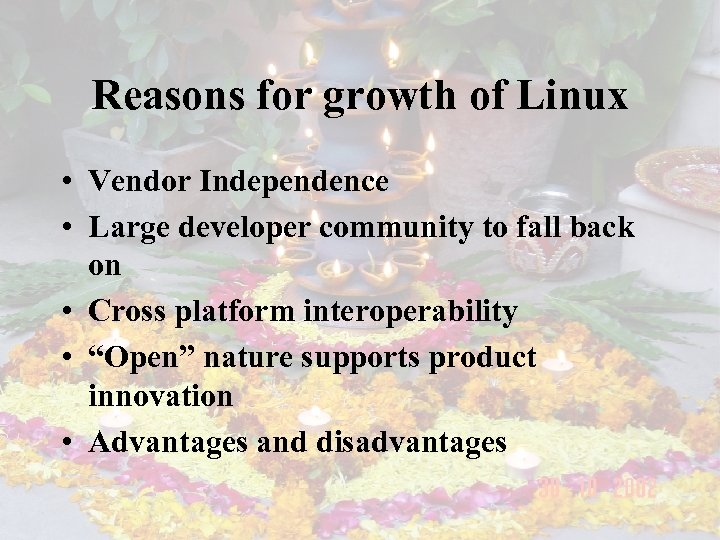 Reasons for growth of Linux • Vendor Independence • Large developer community to fall