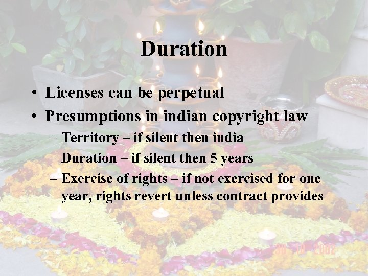 Duration • Licenses can be perpetual • Presumptions in indian copyright law – Territory