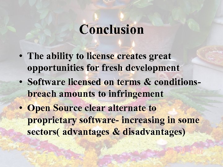 Conclusion • The ability to license creates great opportunities for fresh development • Software
