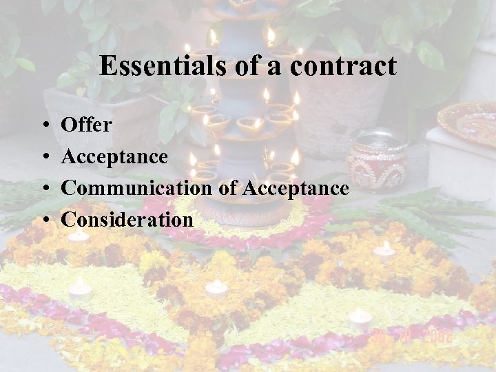Essentials of a contract • • Offer Acceptance Communication of Acceptance Consideration