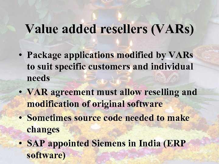 Value added resellers (VARs) • Package applications modified by VARs to suit specific customers