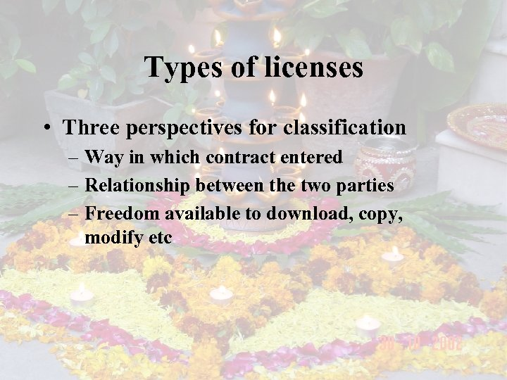 Types of licenses • Three perspectives for classification – Way in which contract entered