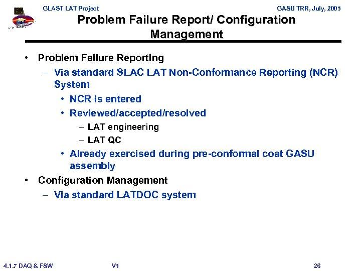 GLAST LAT Project GASU TRR, July, 2005 Problem Failure Report/ Configuration Management • Problem