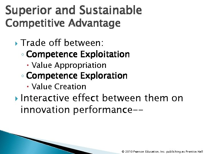 Superior and Sustainable Competitive Advantage Trade off between: ◦ Competence Exploitation Value Appropriation ◦