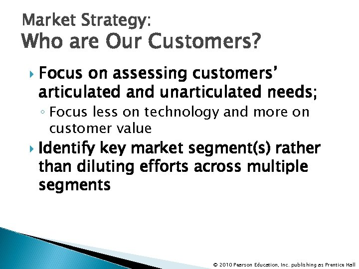 Market Strategy: Who are Our Customers? Focus on assessing customers' articulated and unarticulated needs;